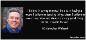 ... is a very good thing for me. It works for me. - Christopher Walken