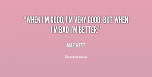 quote-Mae-West-when-im-good-im-very-good-but-89625.png
