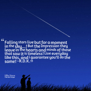 Quotes Picture: falling stars live but for a moment in the sky! but ...