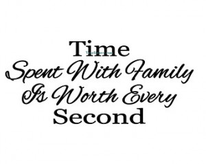 Time Spent With Family Is Worth Every Second - Wall Decal - Vinyl Wall ...