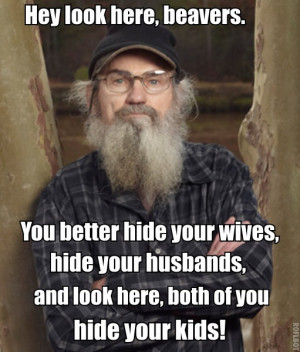 Si Robertson, warning the beavers.