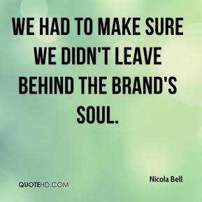 Nicola Bell - We had to make sure we didn't leave behind the brand's ...
