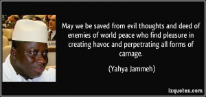 ... creating havoc and perpetrating all forms of carnage. - Yahya Jammeh