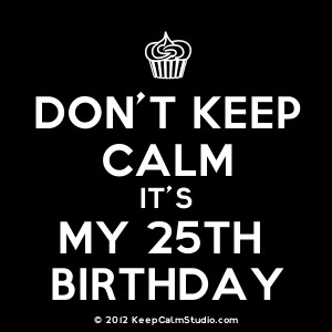 Home » Gallery » Don't Keep Calm It's My 25th Birthday