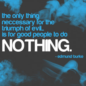 for good people to do nothing - Edmund BurkeEvil Quotes, Edmund Burke ...