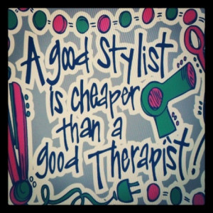 These are the sayings better hair stylist quotes and Pictures