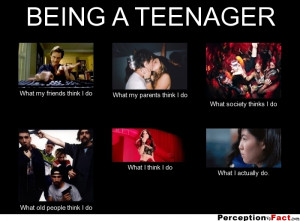 BEING A TEENAGER What my friends think I do What my parents think I ...