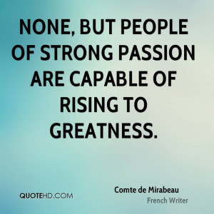 None, but people of strong passion are capable of rising to greatness.