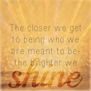 ... who we are meant to be the brighter we shine # quotes # inspiration