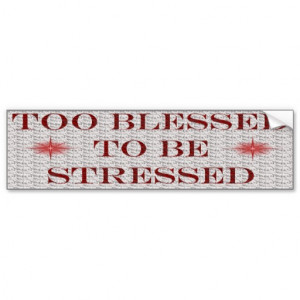 too_blessed_to_be_stressed_bumper_stickers ...
