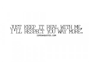 ... Keeping It Real http://www.quotes99.com/just-keep-it-real-with-me