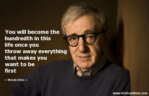 ... that makes you want to be first - Woody Allen Quotes - StatusMind.com