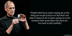 Focus means saying no to the hundred other good ideas that there are ...