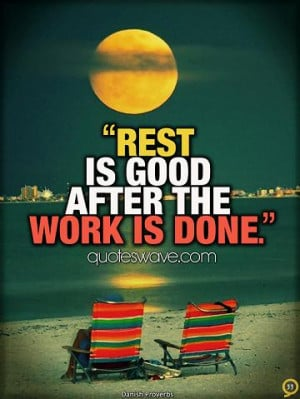 Rest is good after the work is done.
