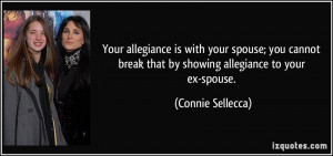 ... spouse; you cannot break that by showing allegiance to your ex-spouse