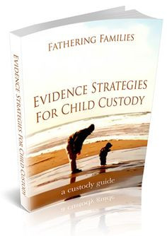 Evidence Strategies for Child Custody - Fathers' Rights Simplified