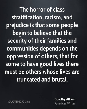 The horror of class stratification, racism, and prejudice is that some ...