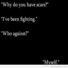 fighting depression life quotes more quotes life quote self harm scars ...