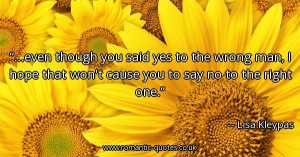 though-you-said-yes-to-the-wrong-man-i-hope-that-wont-cause-you-to-say ...