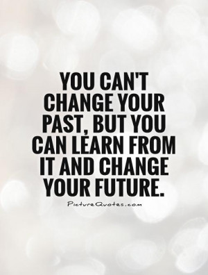 Quotes About Learning From The Past T change the past quotes