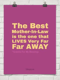 Bad Mother In Law Quotes The best mother-in-law is the