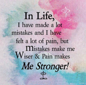 Have Made A Lot Mistakes And I Have Felt A Lot Of Pain, But Mistakes ...