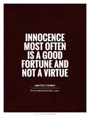 ... Quotes Virtue Quotes Fortune Quotes Anatole France Quotes Virtues