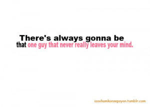 There's always gonna be that one guy that never really leaves your ...