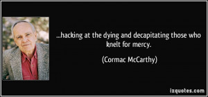 hacking at the dying and decapitating those who knelt for mercy ...