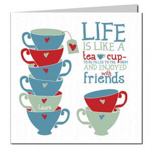 Friendship Tea Greeting Card 'Life is like a Teacup'- Personalised ...