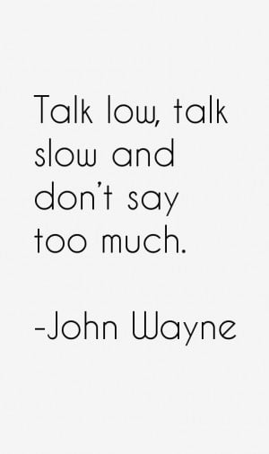Talk low, talk slow and don't say too much.""