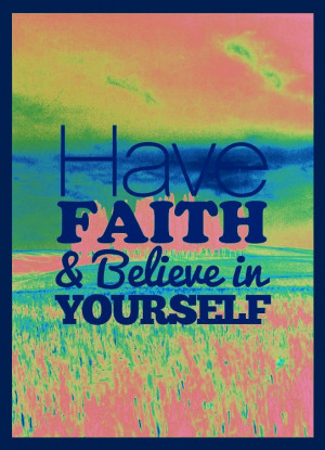 have faith and believe in yourself