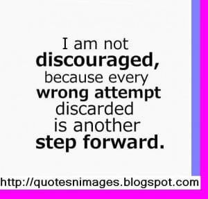 Am Not Discouraged Because Every Wrong Attempt Discarded Is Another ...