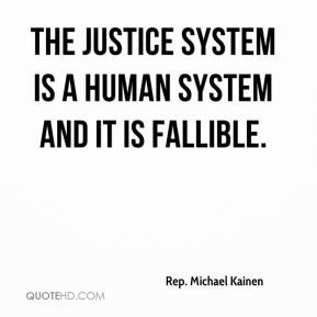 ... Kainen - The justice system is a human system and it is fallible