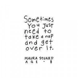 Take a nap and get over it