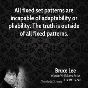 All fixed set patterns are incapable of adaptability or pliability ...