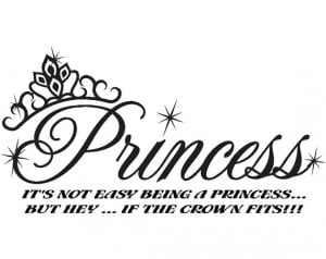 room crown saying its not easy being a princess but hey if the crown ...