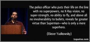The police officer who puts their life on the line with no superpowers ...