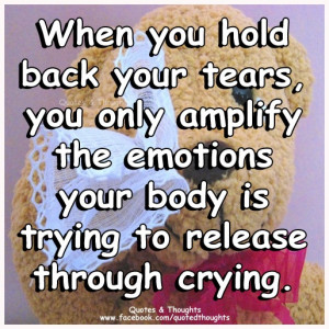 ... amplify the emotions your body is trying to release through crying