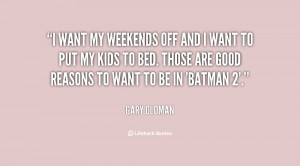 quote-Gary-Oldman-i-want-my-weekends-off-and-i-28387.png