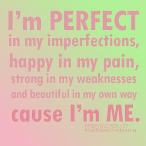 perfect in my imperfections, happy in my pain, strong in my ...