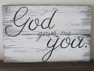 God Gave Me You White Washed Distressed Rustic Wood Sign