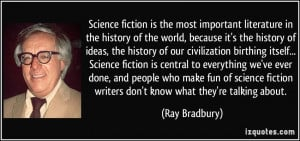 Science fiction is the most important literature in the history of the ...