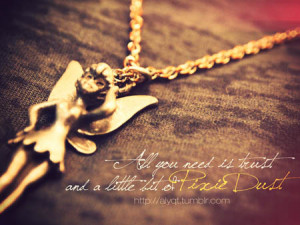 All You Need Is Trust & A Litte Bit Of Pixie Dust: Quote About All You ...
