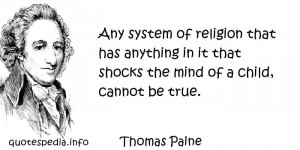 Thomas Paine - Any system of religion that has anything in it that ...