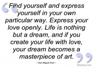 find yourself and express yourself in your don miguel ruiz