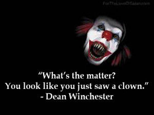 Tags: Dean Winchester , scary clown , Supernatural