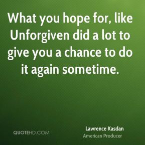 Lawrence Kasdan - What you hope for, like Unforgiven did a lot to give ...