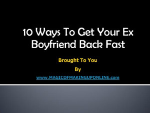 10 Ways To Get Your Ex Boyfriend Back Fast Presentation Transcript ...
